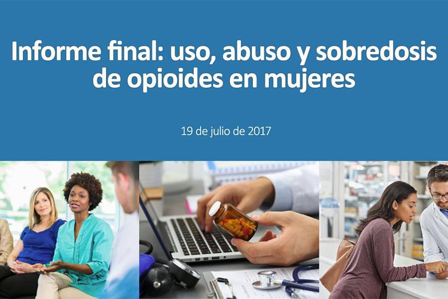 Informe final: uso, abuso y sobredosis de opioides en mujeres. 19 de julio de 2017