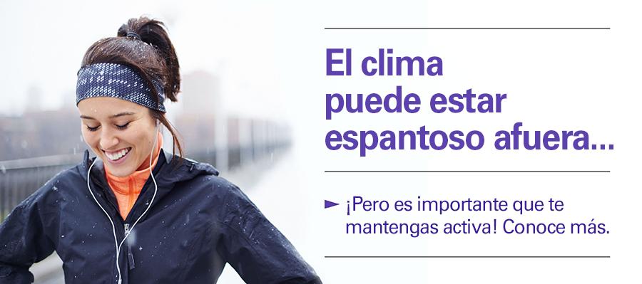 El clima puede estar espantoso afuera, ¡pero es importante que te mantengas activa! Aprende más.